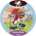 Pog n°12 - Corner Kick 1 - POG Soccer Game - Global Pog Association (GPA)